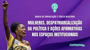 Mulheres, despatriarcalização da política e ações afirmativas nos espaços institucionais
