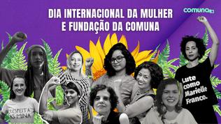 8 de março – Dia Internacional da Mulher e 4 anos de de Comuna