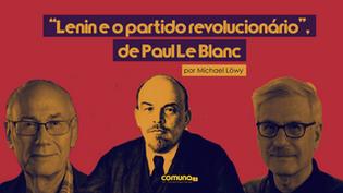 """""""Lenin e o partido revolucionário"""", de Paul Le Blanc"""