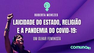 Laicidade do Estado, religião e a pandemia do COVID-19: um olhar feminista