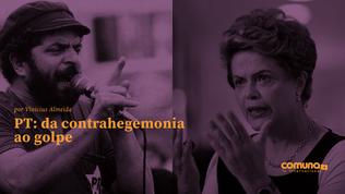 PT: da contra-hegemonia ao golpe