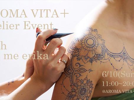 6.10 AROMA VITA+アトリエイベント開催!!ファッションの一部として ヘナタトゥーを楽しんでみませんか?!