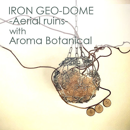 IRON GEO-DOME -Aerial ruins-  with Aroma Botanical