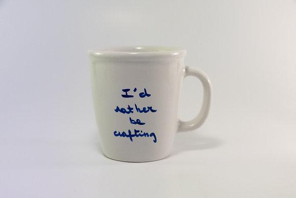 Mug -  I'd rather be crafting
