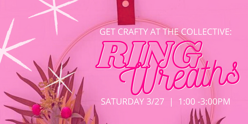 Get Crafty at The Collective: Ring Wreath Making Party