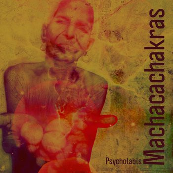 """Machaca Chakras  """"Psycholabis"""""""