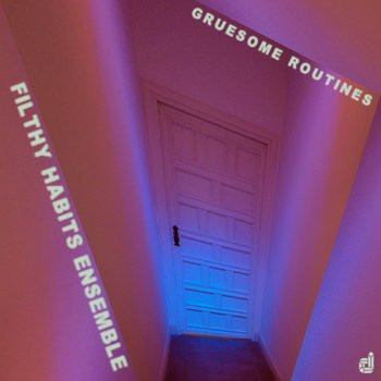 """Filthy Habits Ensemble """"Gruesome Routines"""" -Discordian Records-"""