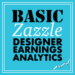 Basic Zazzle Designer Earnings Analytics
