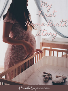 My First Home Birth Story