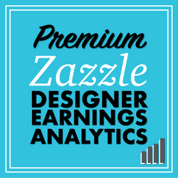 Premium Zazzle Designer Earnings Analytics