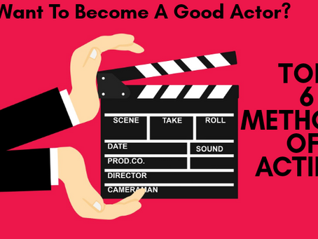 Top 6 methods of acting You Must Know If You Want to Become an Actor