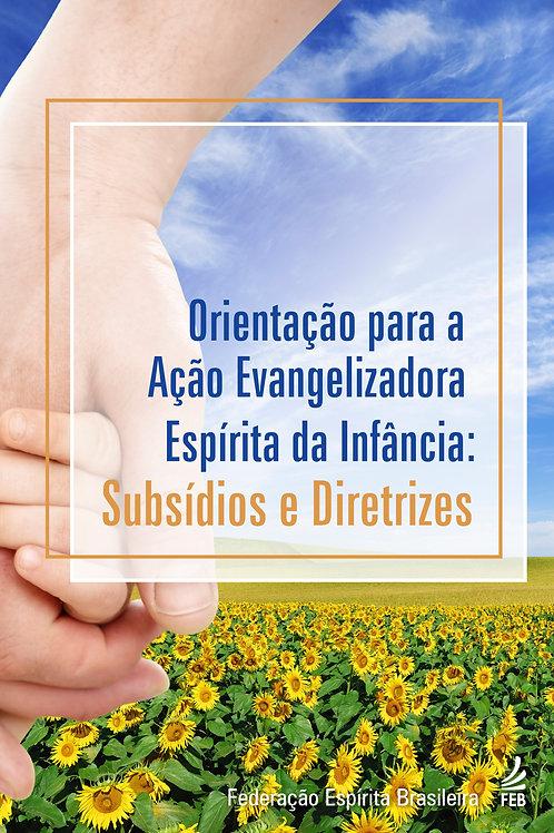 Orientação para a Ação Evangelizadora Espírita da Infância: Subsídios e Diretriz