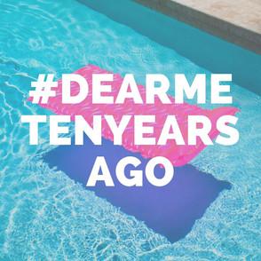#DearMeTenYearsAgo