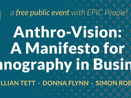 EPIC Talk - Anthro-Vision: A Manifesto for Ethnography in Business