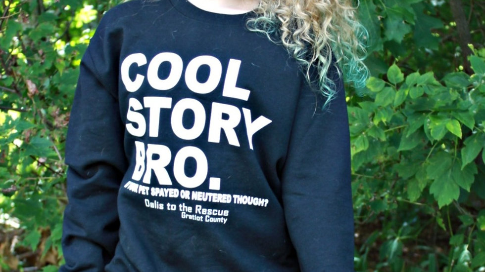 DTTR Cool Story Bro - 'But Is Your Dog Spayed/Neutered?' Sweatshirt
