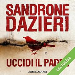 Uccidi il padre di Sandrone Dazieri