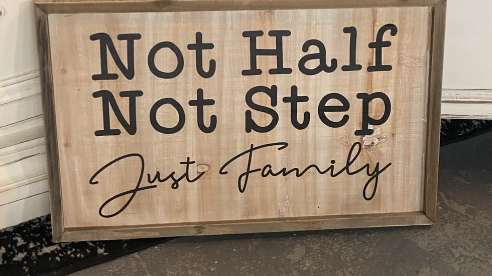 Not Step Not half Just Family Framed