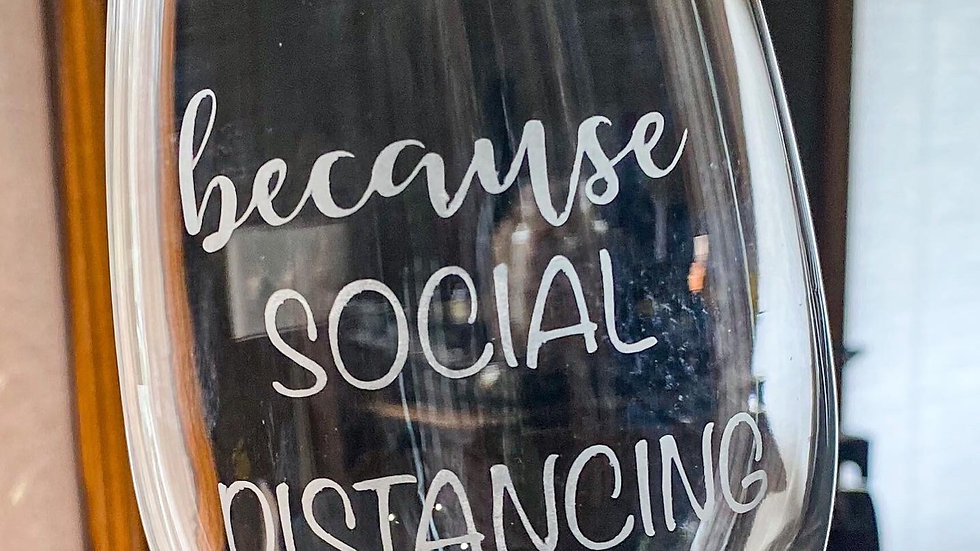 """Etched """"because social distancing"""" wine glass"""