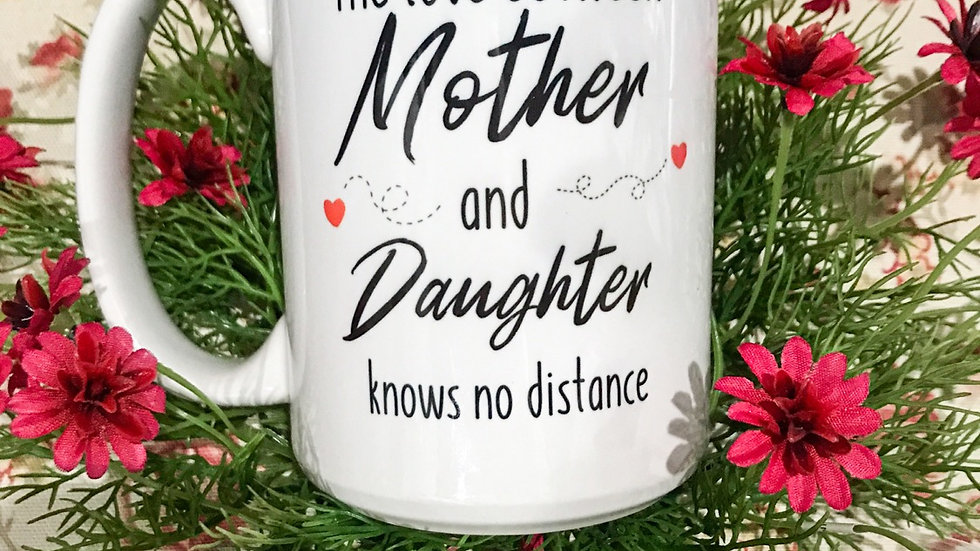 A love between a mother and daughter knows no distance mug