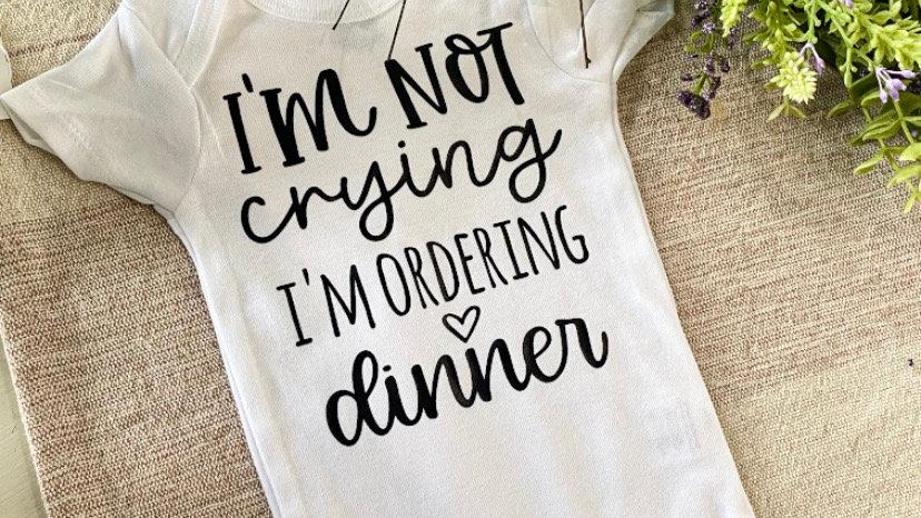 I'm not crying I'm ordering dinner... Onesie