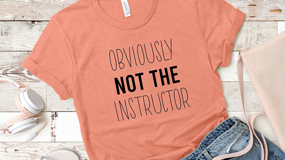 Obviously Not The Instructor T-Shirt