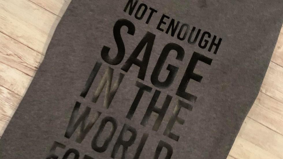 Not Enough Sage... T-Shirt