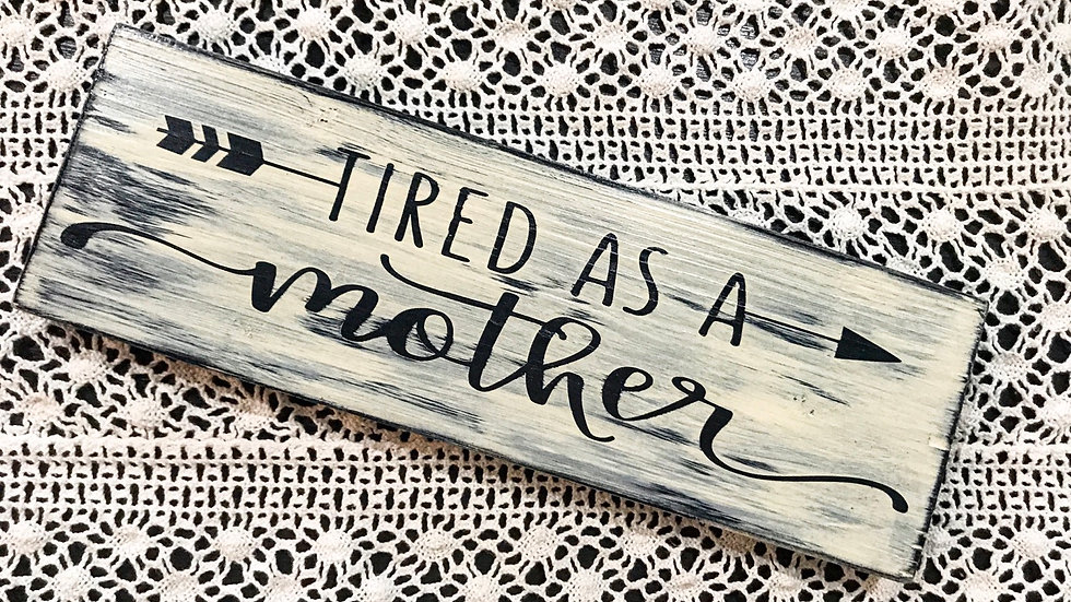 Tired As A Mother Sign