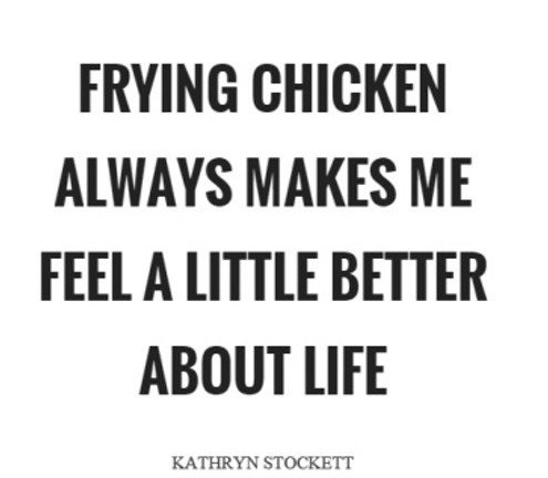frying-chicken-always-makes-me-feel-a-little-better-about-life-quote-1