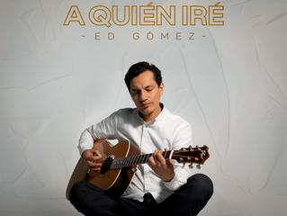"""Ed Gómez incursiona en el medio Góspel con el tema """"A QUIEN IRÉ"""""""