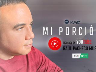"""Raúl Pacheco incursiona en la escena Góspel con el tema  """"MI PORCIÓN"""""""