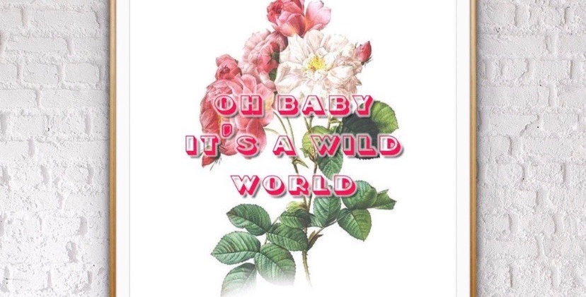 OH BABY ITS A WILD WORLD FLORAL PRINT