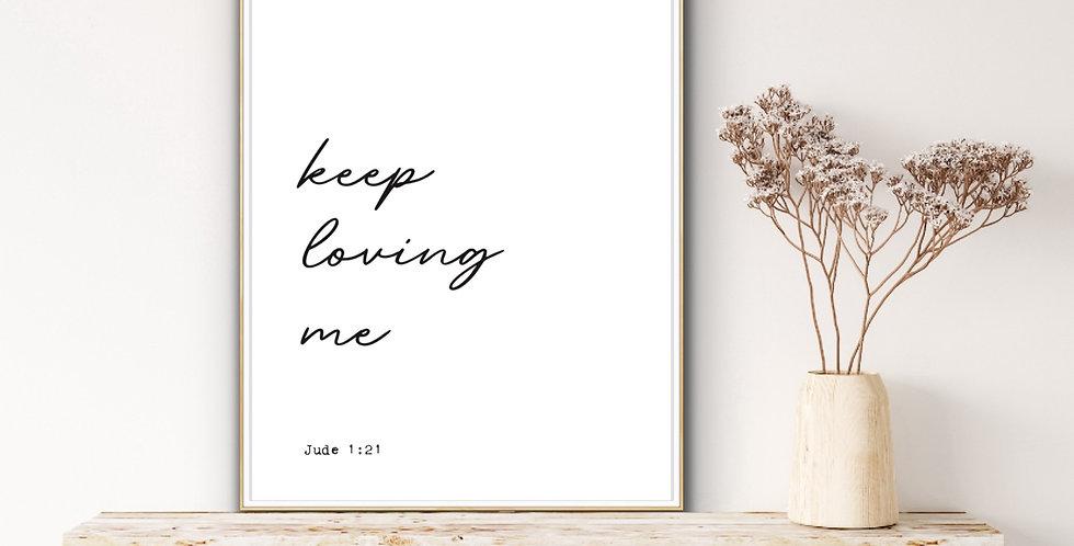 Keep Loving Me Print