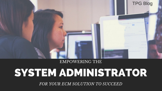 Empowering the System Administrator for Your ECM Solution to Succeed