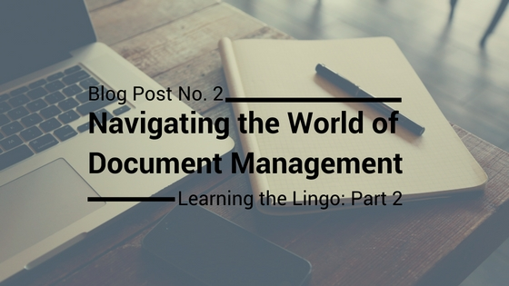 Navigating the World of Document Management: Learning the Lingo Part 2