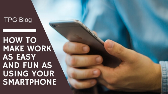 How to Make Work as Easy and Fun as Using Your Smartphone