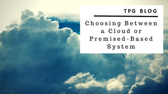 Choosing Between a Cloud or Premised-Based System