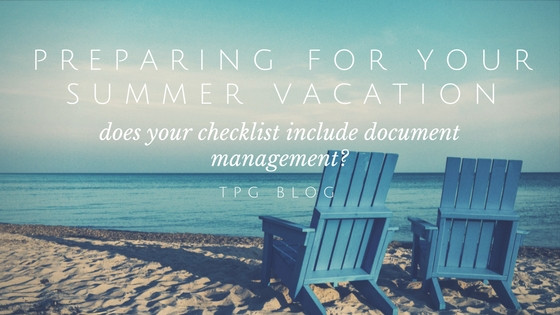 Preparing for Your Summer Vacation: Does Your Checklist Include Document Management?