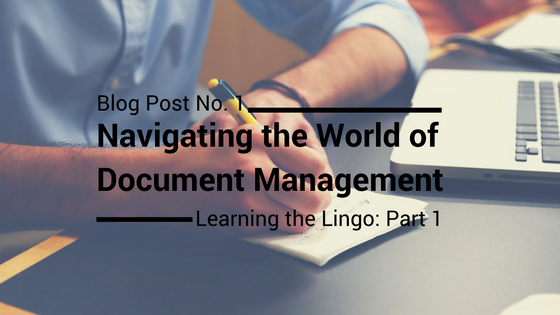 Navigating the World of Document Management: Learning the Lingo Part 1