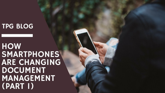 How Smartphones are Changing Document Management: Part 1