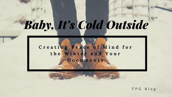 Baby, It's Cold Outside: Creating Peace of Mind for the Winter and Your Documents