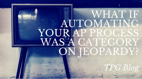 What If Automating Your AP Process Was a Category on Jeopardy?