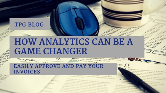 How Analytics Can Be a Game Changer: Easily Approve and Pay Your Invoices