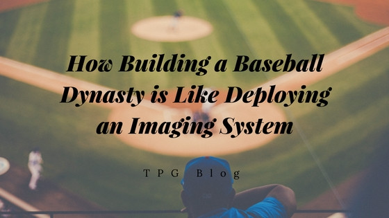 How Building a Baseball Dynasty is Like Deploying an Imaging System