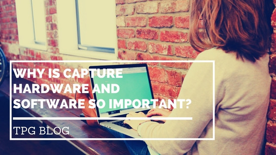 Why is Capture Hardware and Software so Important?