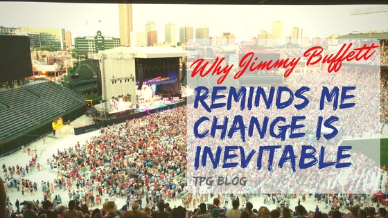 Why Jimmy Buffett Reminds Me Change is Inevitable