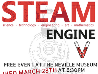 STEAM Engine V – March 28 th @ 6:30pm – Neville Museum FREE