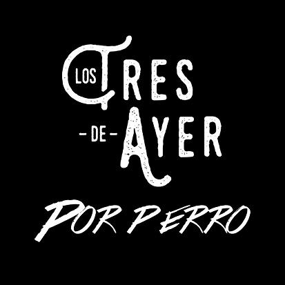 LOS TRES DE AYER - POR PERRO AC.png