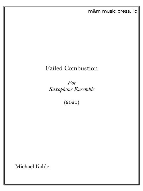 Failed Combustion (Saxophone Ensemble)- Kahle