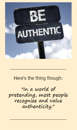Be authentic - Authenticity - it's ok to be yourself