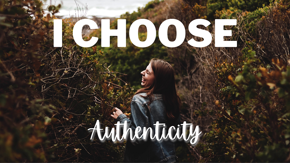 I choose authenticity - Authenticity - it's ok to be yourself